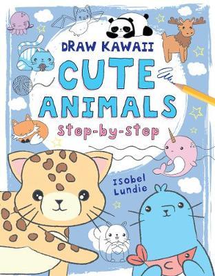 Draw Kawaii: Cute Animals by Isobel Lundie