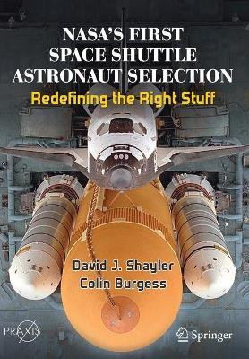 NASA's First Space Shuttle Astronaut Selection: Redefining the Right Stuff by David J. Shayler