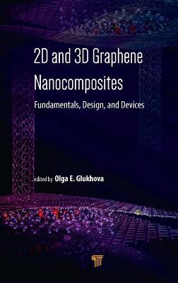 2D and 3D Graphene Nanocomposites: Fundamentals, Design, and Devices by Olga E. Glukhova