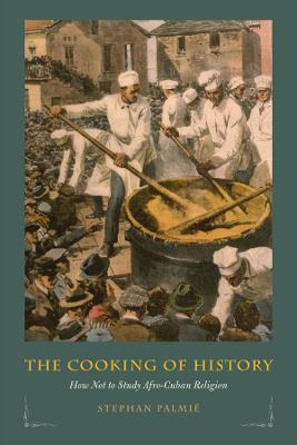 The Cooking of History by Stephan Palmie