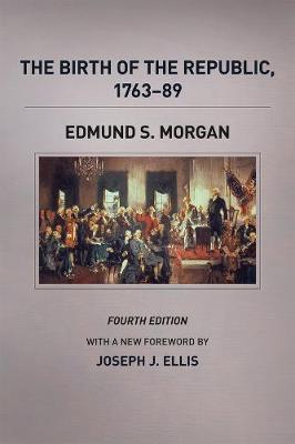 The Birth of the Republic, 1763-89 by Edmund S. Morgan