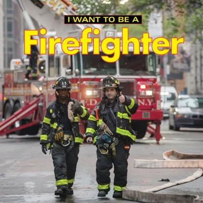 I Want to Be a Firefighter: 2018 book