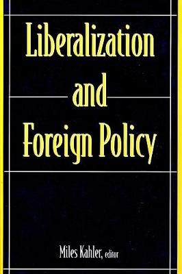 Liberalization and Foreign Policy by Miles Kahler