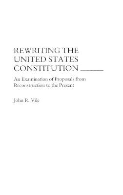 Rewriting the United States Constitution by John R. Vile