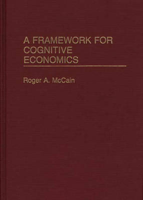 A Framework for Cognitive Economics by Roger A. McCain
