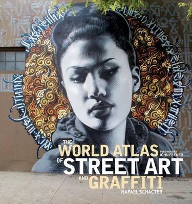 The The World Atlas of Street Art and Graffiti by Rafael Schacter