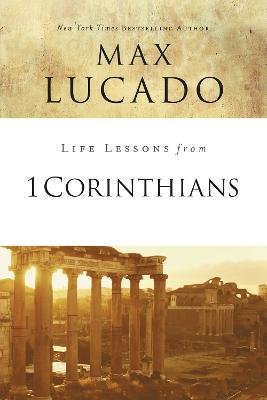 Life Lessons from 1 Corinthians by Max Lucado