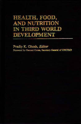 Health, Food, and Nutrition in Third World Development by Pradip K. Ghosh