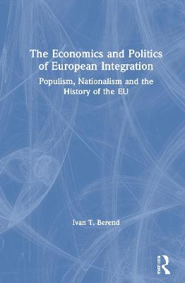 The Economics and Politics of European Integration: Populism, Nationalism and the History of the EU book