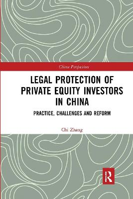 Legal Protection of Private Equity Investors in China: Practice, Challenges and Reform by Chi Zhang