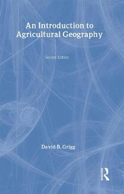 An Introduction to Agricultural Geography by David Grigg