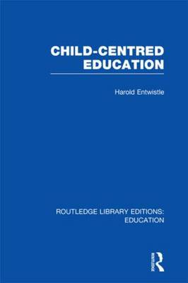 Child-Centred Education by Harold Entwistle