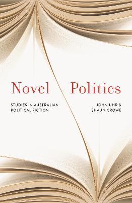 Novel Politics: Studies in Australian political fiction by John Uhr