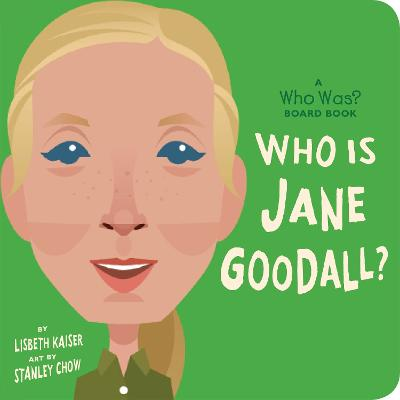 Who Is Jane Goodall?: A Who Was? Board Book by Lisbeth Kaiser
