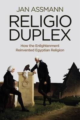 Religio Duplex: How the Enlightenment Reinvented Egyptian Religion by Jan Assmann