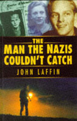 The Man the Nazis Couldn't Catch by John Laffin