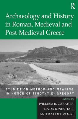 Archaeology and History in Roman, Medieval and Post-Medieval Greece book