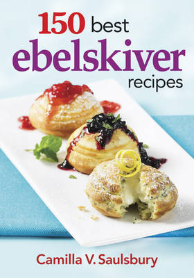 150 Best Ebelskiver Recipes by Camilla V. Saulsbury