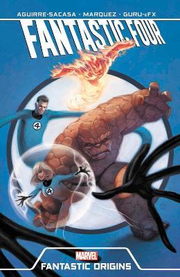 Fantastic Four: Fantastic Origins by Roberto Aguirre-Sacasa