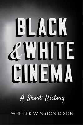 Black and White Cinema by Wheeler Winston Dixon
