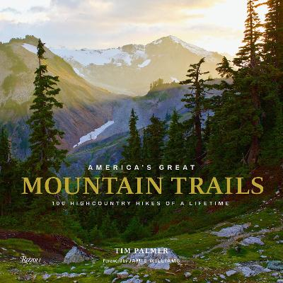 America's Great Mountain Trails: 100 Highcountry Hikes of a Lifetime by Tim Palmer