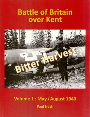 Battle of Britain Over Kent May / August 1940 Volume 1 by Paul Nash