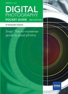 Digital Photography: Snap! The No Nonsense Guide to Great Photos by Margaret Brown