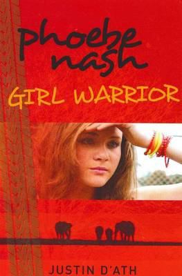 Phoebe Nash: Girl Warrior by Justin D'ath