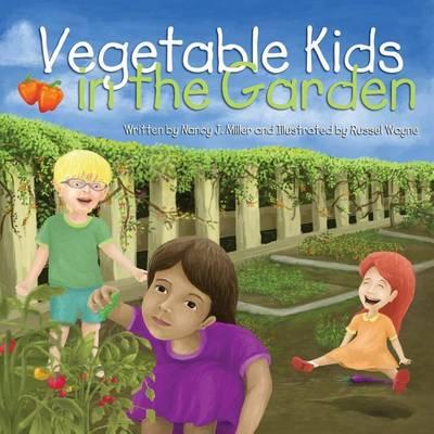 Vegetable Kids in the Garden by Nancy J Miller