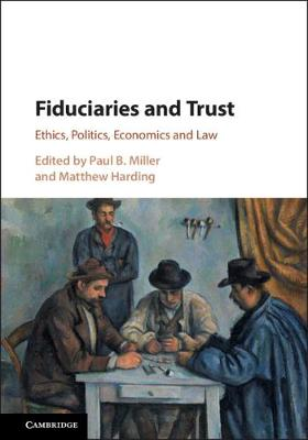 Fiduciaries and Trust: Ethics, Politics, Economics and Law by Paul B. Miller