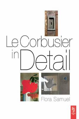 Le Le Corbusier in Detail by Flora Samuel