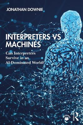 Interpreters vs Machines: Can Interpreters Survive in an AI-Dominated World? by Jonathan Downie