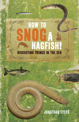 How to Snog a Hagfish! by Jonathan Eyers