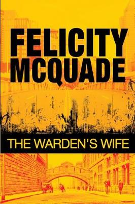 The Warden's Wife by Felicity McQuade