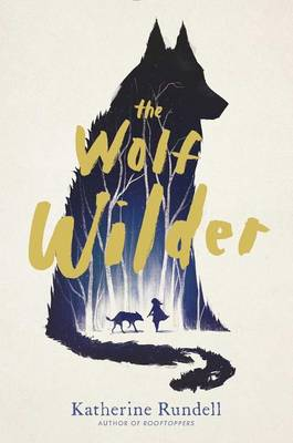 The Wolf Wilder by Katherine Rundell