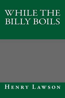 While the Billy Boils by Henry Lawson