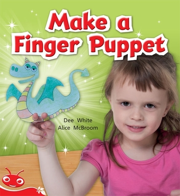 Bug Club Level  4 - Red: Make a Finger Puppet (Reading Level 4/F&P Level C) by Dee White