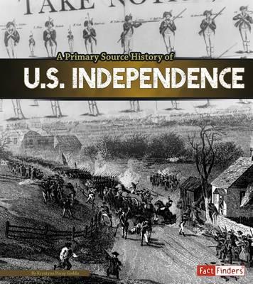 Primary Source History of U.S. Independence by Krystyna Poray Goddu