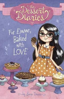 Dessert Diaries: For Emme, Baked with Love by Laura Dower