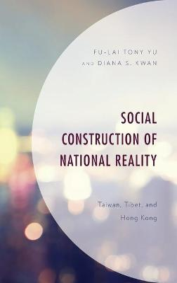 Social Construction of National Reality: Taiwan, Tibet and Hong Kong book