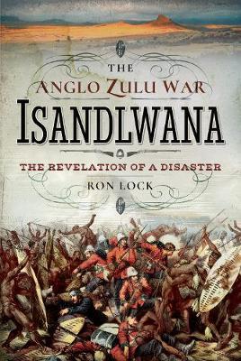The Anglo Zulu War - Isandlwana by Ron Lock