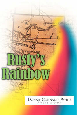 Rusty's Rainbow by Donna Connally White