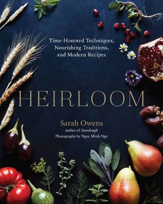 Heirloom: Time-Honored Techniques, Nourishing Traditions, and Modern Recipes book