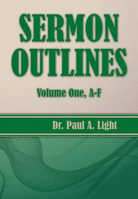 Sermon Outlines, Volume One A-F by Paul a Light