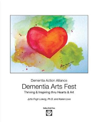 Dementia Arts Fest: Thriving & Inspiring thru Hearts & Art by Jytte F Lokvig