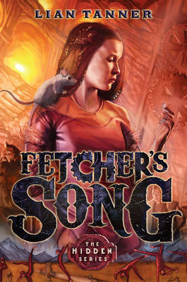 Fetcher'S Song: the Hidden Series 3 by Lian Tanner