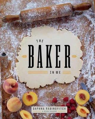 The Baker in Me by Daphna Rabinovitch