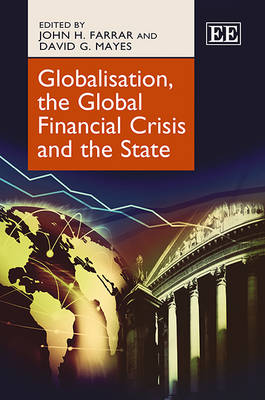 Globalisation, the Global Financial Crisis and the State by John H. Farrar