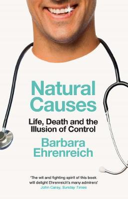 Natural Causes: Life, Death and the Illusion of Control by Barbara Ehrenreich