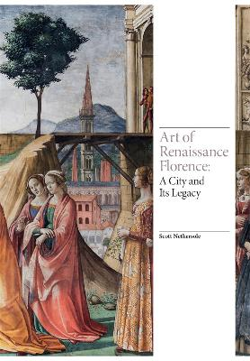 Art of Renaissance Florence: A City and Its Legacy by Scott Nethersole
